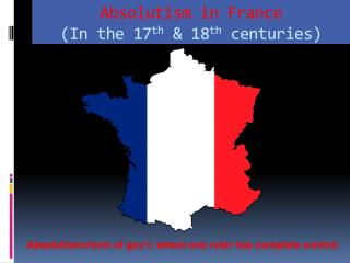Absolutism in France (In the 17 th  & 18 th  centuries)