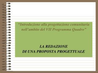 """""""Introduzione alla progettazione comunitaria  nell'ambito del VII Programma Quadro"""" LA REDAZIONE"""