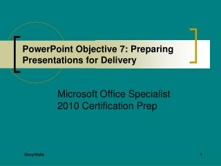 PowerPoint Objective 7: Preparing Presentations for Delivery