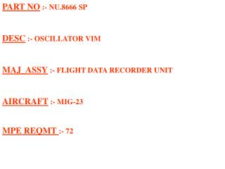 PART NO  :- NU.8666 SP DESC  :- OSCILLATOR VIM MAJ_ASSY  :- FLIGHT DATA RECORDER UNIT