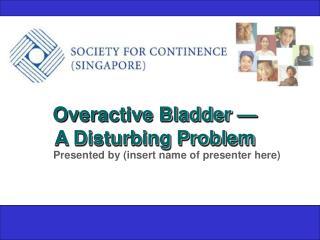Overactive Bladder    A Disturbing Problem
