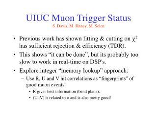 UIUC Muon Trigger Status S. Davis, M. Haney, M. Selen