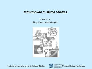 Introduction to Media Studies SoSe 2011 Mag. Klaus Heissenberger