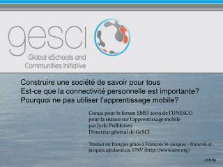 Conçu pour le forum SMSI 2009 de l'UNESCO pour la séance sur l'apprentissage mobile