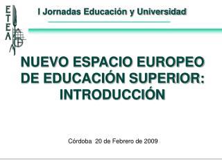 NUEVO ESPACIO EUROPEO DE EDUCACI�N SUPERIOR: INTRODUCCI�N