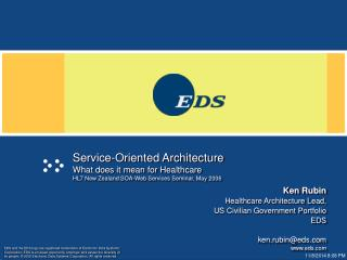 Ken Rubin Healthcare Architecture Lead,  US Civilian Government Portfolio EDS ken.rubin@eds
