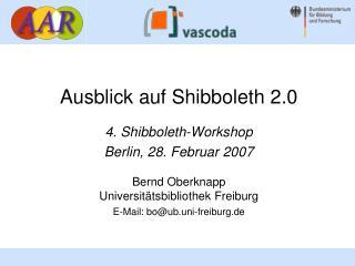 Ausblick auf Shibboleth 2.0 4. Shibboleth- Workshop Berlin ,  28 .  Februar  200 7 Bernd Oberknapp