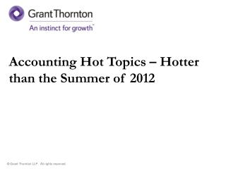 Accounting Hot Topics � Hotter than the Summer of 2012