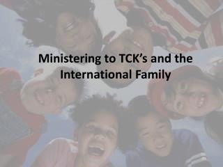 Ministering to TCK's and the International Family