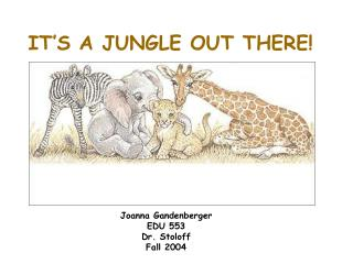 IT�S A JUNGLE OUT THERE!