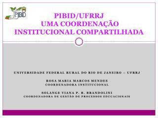 PIBID/UFRRJ  UMA COORDENAÇÃO INSTITUCIONAL COMPARTILHADA
