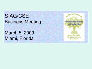 SIAG/CSE  Business Meeting March 5, 2009 Miami, Florida