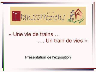 « Une vie de trains … …. Un train de vies »