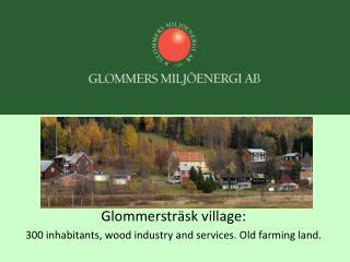Glommerstr sk village: 300 inhabitants, wood industry and services. Old farming land.