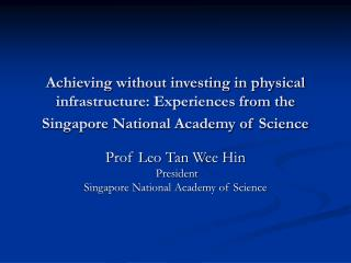 Prof Leo Tan Wee Hin  President  Singapore National Academy of Science