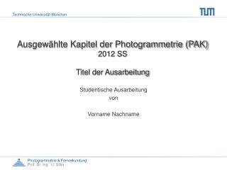 Ausgewählte Kapitel der Photogrammetrie (PAK) 2012 SS Titel der Ausarbeitung