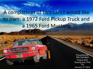 A comparison of two cars I would like to own: a 1972 Ford Pickup Truck and a 1965 Ford Mustang