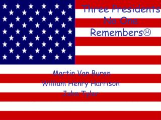 Three Presidents No One Remembers ?