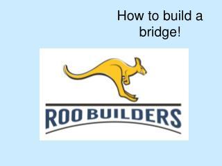 How to build a  bridge!