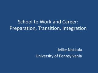School to Work and Career: Preparation,  Transition, Integration