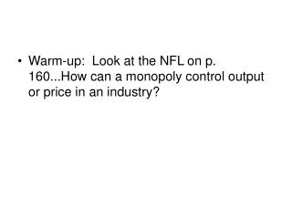 Warm-up:  Look at the NFL on p. 160...How can a monopoly control output or price in an industry?