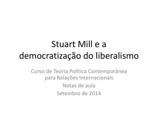 Stuart Mill e a  democratiza��o do liberalismo