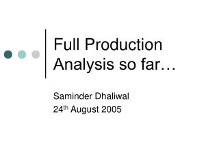 Full Production Analysis so far…
