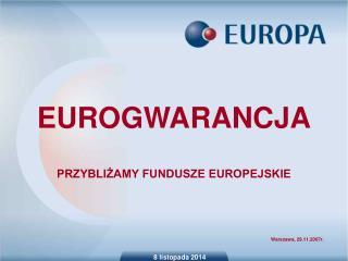 EUROGWARANCJA PRZYBLIŻAMY FUNDUSZE EUROPEJSKIE