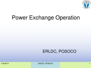 Power Exchange Operation ERLDC, POSOCO