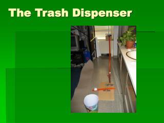 The Trash Dispenser