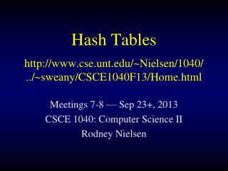 Hash Tables cse.unt/~Nielsen/1040/ ../~sweany/CSCE1040F13/Home.html