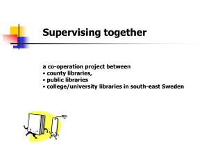 Supervising together a co-operation project between   county libraries,   public libraries