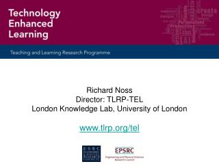 Richard Noss Director: TLRP-TEL London Knowledge Lab, University of London tlrp/tel
