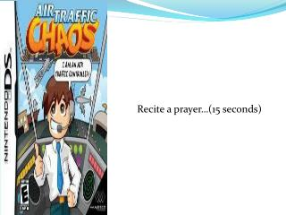 Recite a prayer 15 seconds
