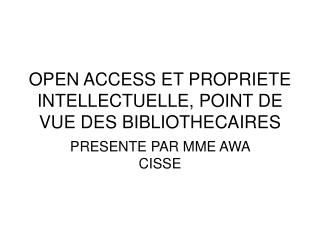OPEN ACCESS ET PROPRIETE INTELLECTUELLE, POINT DE VUE DES BIBLIOTHECAIRES