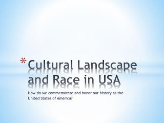 Cultural Landscape and Race in USA