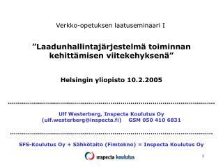 """""""Laadunhallintajärjestelmä toiminnan kehittämisen viitekehyksenä"""" Helsingin yliopisto 10.2.2005"""