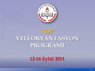 VOP VELİ ORYANTASYON PROGRAMI 12-16 Eylül 2011