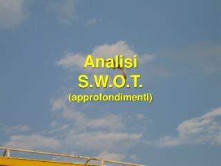Analisi  S.W.O.T . (approfondimenti)