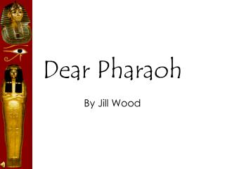 Dear Pharaoh