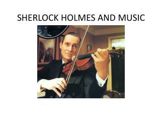 SHERLOCK HOLMES AND MUSIC
