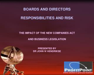 BOARDS AND DIRECTORS  RESPONSIBILITIES AND RISK    THE IMPACT OF THE NEW COMPANIES ACT  AND BUSINESS LEGISLATION   PRESE