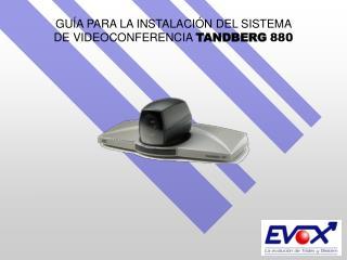 GUÍA PARA LA INSTALACIÓN DEL SISTEMA DE VIDEOCONFERENCIA  TANDBERG 880