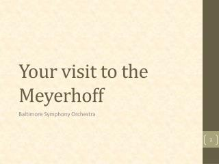 Your visit to the Meyerhoff
