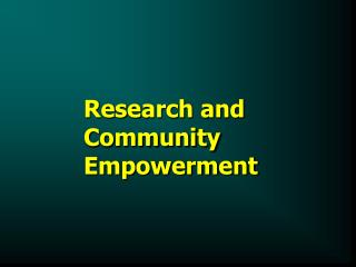 Research and    Community Empowerment