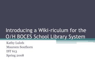 Introducing a Wiki-riculum for the O/H BOCES School Library System