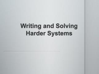Writing and Solving Harder Systems