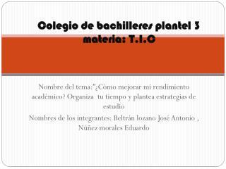 Colegio de bachilleres plantel 3 materia: T.I.C