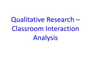 Qualitative Research – Classroom Interaction Analysis