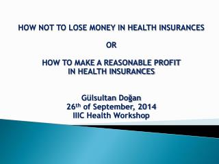 HOW NOT TO LOSE MONEY IN HEALTH INSURANCES O R HOW TO MAKE A REASONABLE PROFIT